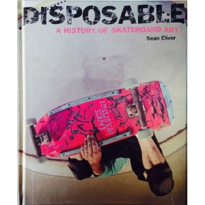Disposable: A History of Skateboard Art / Book